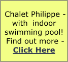 Chalet Philippe - with indoor swimming pool! Find out more - Click Here